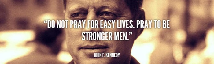 John F. Kennedy Quote Stronger Men